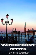 Waterfront Cities Of The World: Season 1